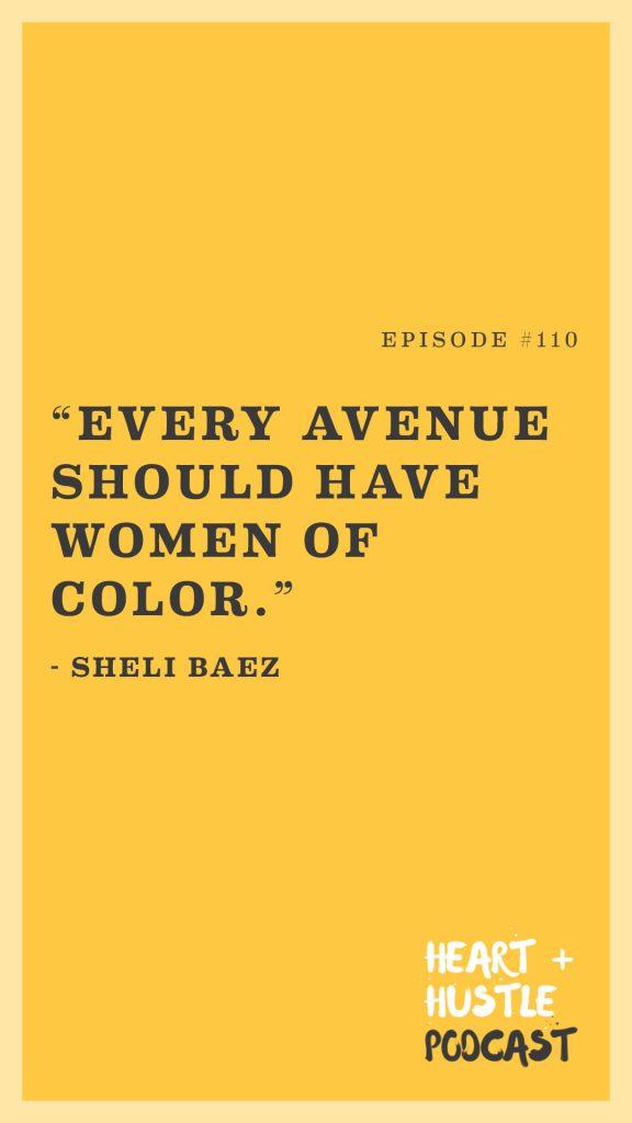 Every Avenue Should Have Women of Color - Sheli Baez Quote