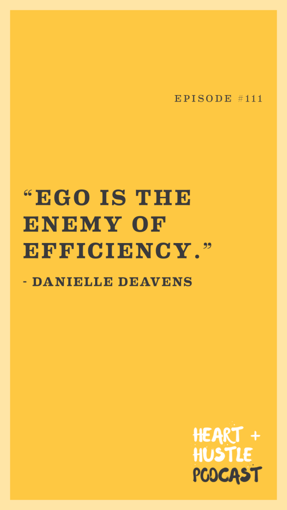 Ego is the enemy of efficiency. - Danielle Deavens quote