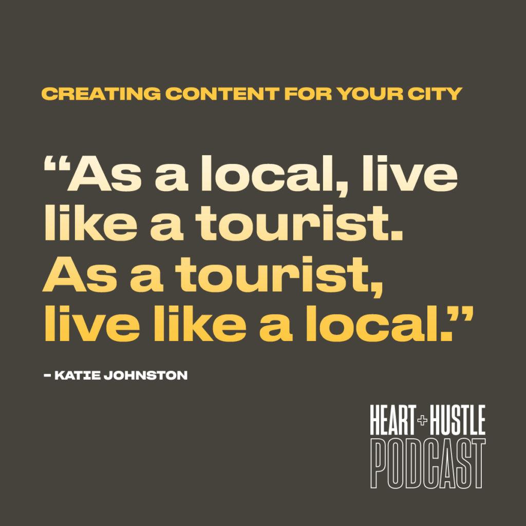As a local, live like a tourist. As a tourist, live like a local.