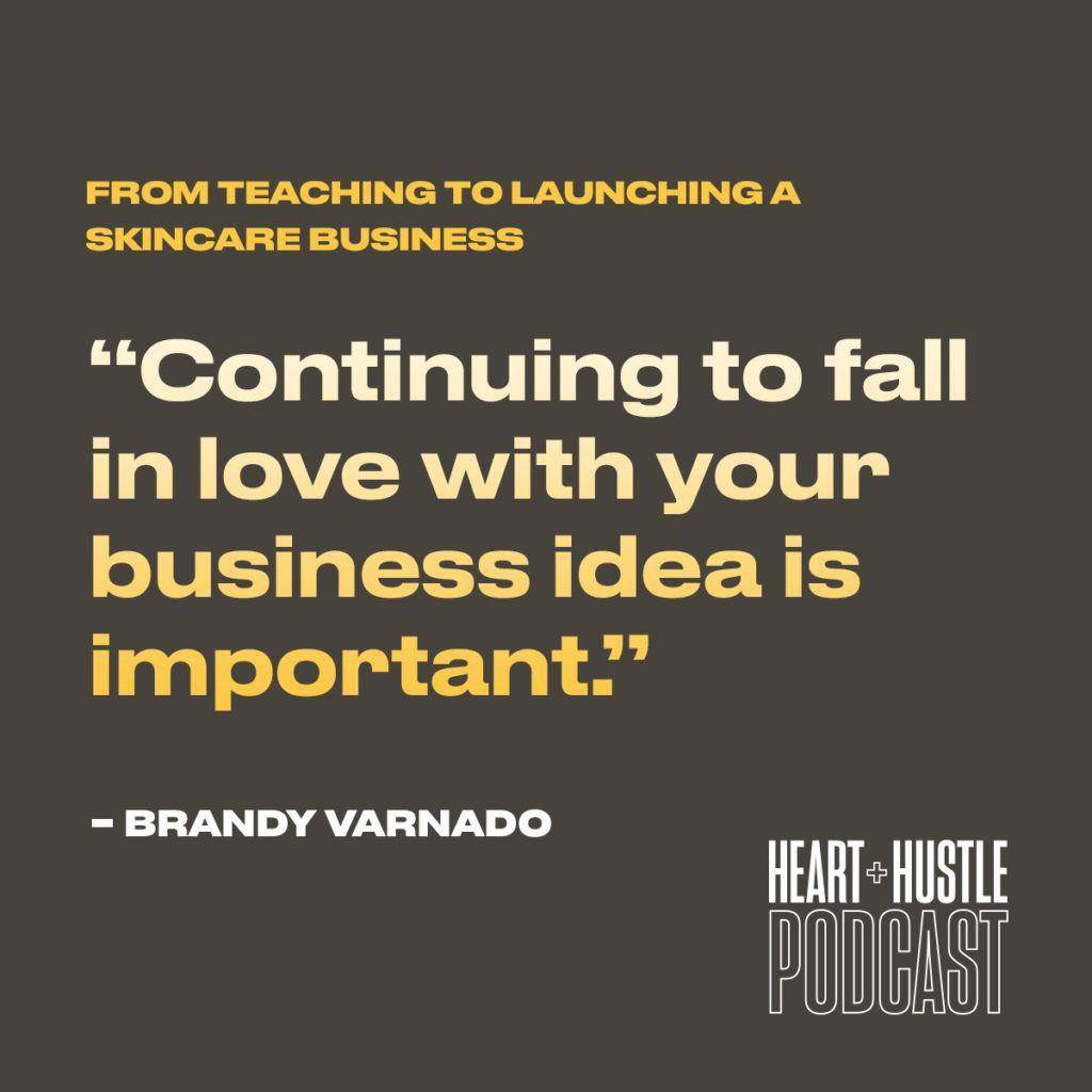Continuing to fall in love with your business idea is important. - Brandy Varnado